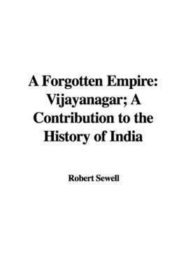 A Forgotten Empire: Vijayanagar; A Contribution to the History of India by Robert Sewell image