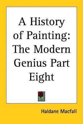 A History of Painting: The Modern Genius Part Eight by Haldane Macfall image