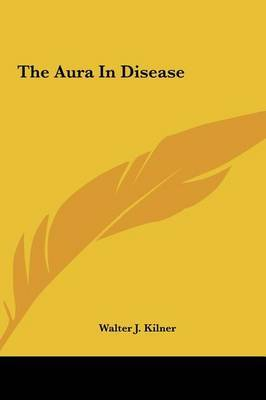 The Aura in Disease by Walter J. Kilner image