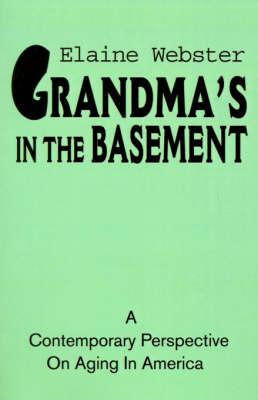 Grandma's in the Basement: A Collection of Stories about the Elderly Based on Personal Experience by Elaine Webster (University of Strathclyde, UK)