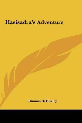 Hasisadra's Adventure by Thomas H.Huxley