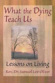 What the Dying Teach Us by Samuel L. Oliver