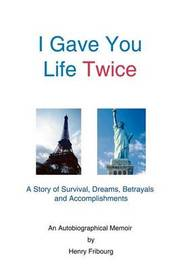 I Gave You Life Twice by Henry Fribourg image