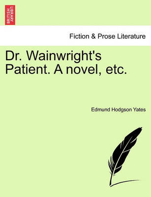 Dr. Wainwright's Patient. a Novel, Etc. by Edmund Hodgson Yates image