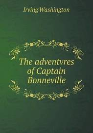 The Adventvres of Captain Bonneville by Irving Washington