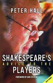 Shakespeare (TM)s Advice to the Players by Peter Hall