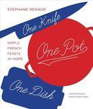 One Knife, One Pot, One Dish by Stephane Reynaud