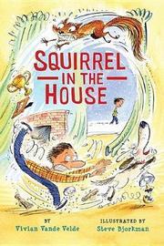 Squirrel in the House by Vivian Vande Velde