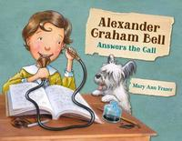 Alexander Graham Bell Answers The Call by Mary Ann Fraser