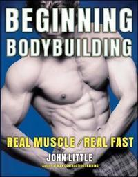 Beginning Bodybuilding by John R Little