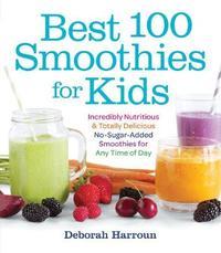 Best 100 Smoothies for Kids by Deborah Harroun