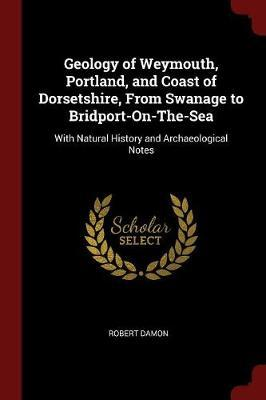 Geology of Weymouth, Portland, and Coast of Dorsetshire, from Swanage to Bridport-On-The-Sea by Robert Damon image
