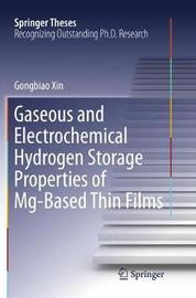 Gaseous and Electrochemical Hydrogen Storage Properties of Mg-Based Thin Films by Gongbiao Xin
