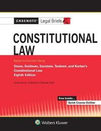Casenote Legal Briefs for Constitutional Law Keyed to Stone, Seidman, Sunstein, Tushnet, and Karlan by Casenote Legal Briefs