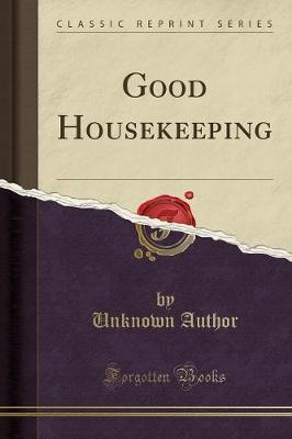 Good Housekeeping (Classic Reprint) by Unknown Author