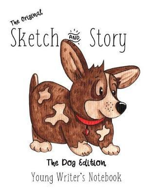 The original Sketch & Story Young Writer's Notebook The Dog Edition by Gail Munoz