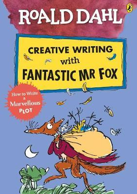 Roald Dahl Creative Writing with Fantastic Mr Fox: How to Write a Marvellous Plot by Roald Dahl