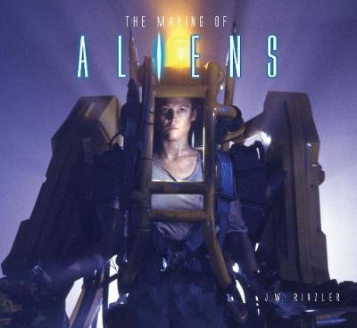 The Making of Aliens by J.W. Rinzler