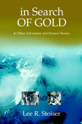 In Search of Gold: & Other Adventure and Humor Stories by lee r stoiser image