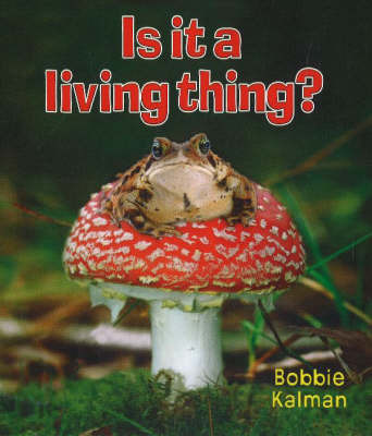 Is it a Living Thing? by Bobbie Kalman
