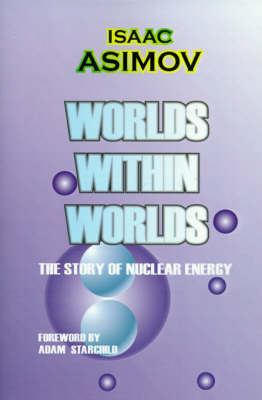 Worlds Within Worlds: The Story of Nuclear Energy by Isaac Asimov