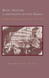 Music Criticism in Nineteenth-Century France by Katharine Ellis