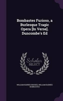 Bombastes Furioso, a Burlesque Tragic Opera [In Verse]. Duncombe's Ed by William Barnes Rhodes image