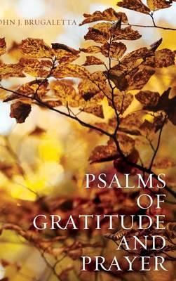 Psalms of Gratitude and Prayer by John J Brugaletta