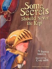 Some Secrets Should Never Be Kept by Jayneen L Sanders