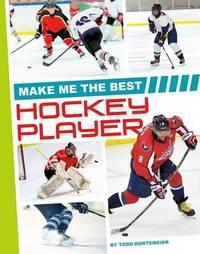 Make Me the Best Hockey Player by Todd Kortemeier