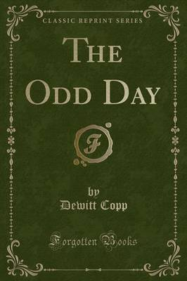The Odd Day (Classic Reprint) by DeWitt Copp image