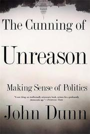 The Cunning Of Unreason by John Dunn