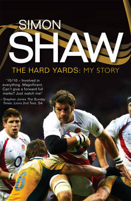Simon Shaw: The Hard Yards - My Story by Simon Shaw