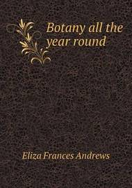 Botany All the Year Round by Eliza Frances Andrews