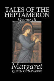 Tales of the Heptameron, Vol. III of V by Margaret, Queen of Navarre, Fiction, Classics, Literary, Action & Adventure by Margaret Queen of Navarre