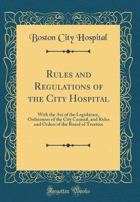 Rules and Regulations of the City Hospital by Boston City Hospital