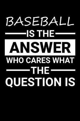 Baseball is the answer Who Cares what the question is by Darren Sport