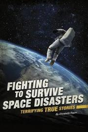 Fighting to Survive Space Disasters by Elizabeth Raum