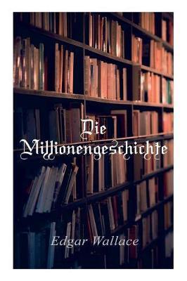 Die Millionengeschichte by Edgar Wallace