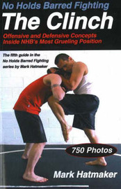 No Holds Barred Fighting: the Clinch by Mark Hatmaker image