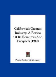 California's Greatest Industry: A Review of Its Resources and Prospects (1912) by Union Oil Company Palmer Union Oil Company image