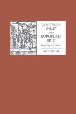 Goethe's <I>Faust</I> and European Epic by Arnd Bohm