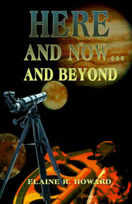 Here and Now...and Beyond by Elaine R. Howard