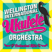 Collected Hits by Wellington International Ukulele Orchestra