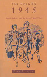 The Road To 1945 by Paul Addison