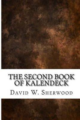 The Second Book of Kalendeck by David W. Sherwood