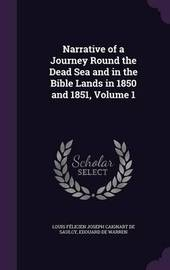 Narrative of a Journey Round the Dead Sea and in the Bible Lands in 1850 and 1851, Volume 1 by Louis Felicien Joseph Caigna De Saulcy