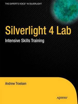 Silverlight 4 Lab: Intensive Skills Training by Andrew W Troelsen image