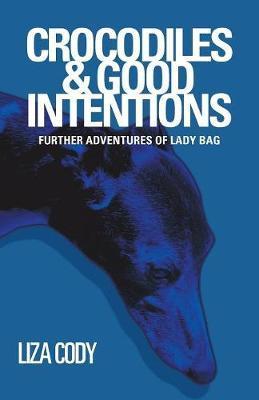 Crocodiles & Good Intentions by Liza Cody