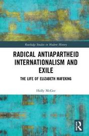 Radical Antiapartheid Internationalism and Exile by Holly McGee